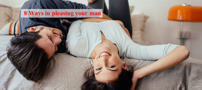 8 Ways in pleasing your man